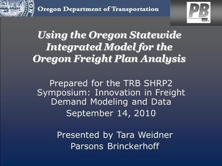 Using the Oregon Statewide Integrated Model for the Oregon Freight Plan Analysis Prepared for the TRB SHRP2 Symposium: Innovation in Freight Demand Modeling.