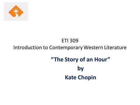 "ETI 309 Introduction to Contemporary Western Literature ""The Story of an Hour"" by Kate Chopin."