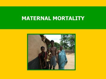 MATERNAL MORTALITY. MMR remains high in the developing world India has the highest number of maternal deaths in the world (136,000 per annum) and accounts.