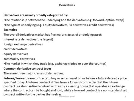 Derivatives Derivatives are usually broadly categorized by: The relationship between the underlying and the derivative (e.g. <strong>forward</strong>, option, swap) The.