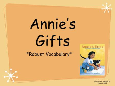 Annie's Gifts *Robust Vocabulary* Created By: Agatha Lee January 2009.