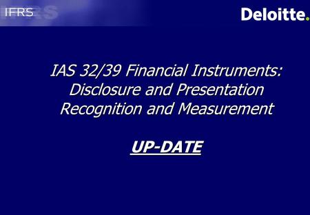 Agenda Scope and definitions IAS 32 IAS 39