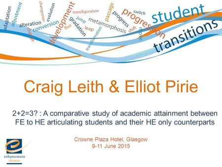 2+2=3? : A comparative study of academic attainment between FE to HE articulating students and their HE only counterparts Crowne Plaza Hotel, Glasgow 9-11.