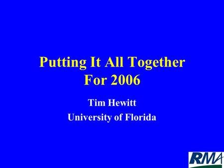 Putting It All Together For 2006 Tim Hewitt University of Florida.