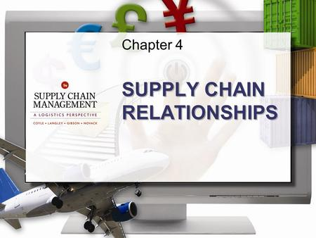 Chapter 4 SUPPLY CHAIN RELATIONSHIPS. ©2013 Cengage Learning. All Rights Reserved. May not be scanned, copied or duplicated, or posted to a publicly accessible.