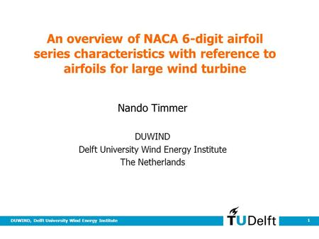 DUWIND, Delft University Wind Energy Institute 1 An overview of NACA 6-digit airfoil series characteristics with reference to airfoils for large wind turbine.