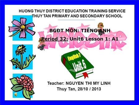 HUONG THUY DISTRICT EDUCATION TRAINING SERVICE THUY TAN PRIMARY AND SECONDARY SCHOOL Teacher: NGUYEN THI MY LINH Thuy Tan, 28/10 / 2013 BGĐT MÔN: TIẾNG.