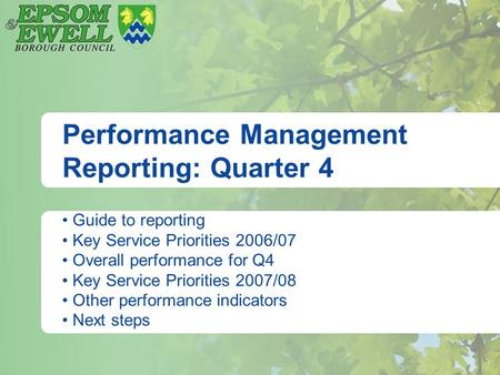 Performance Management Reporting: Quarter 4 Guide to reporting Key Service Priorities 2006/07 Overall performance for Q4 Key Service Priorities 2007/08.