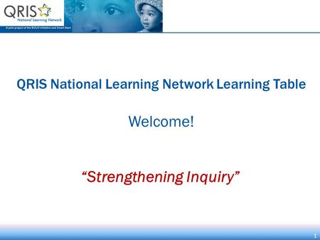 "1 QRIS National Learning Network Learning Table Welcome! 1 ""Strengthening Inquiry"""