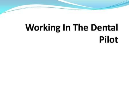 Colin Langley 29 Jan 2014. The Dental Pilot Concept From Repair and Treatment To Prevention and Good Health.
