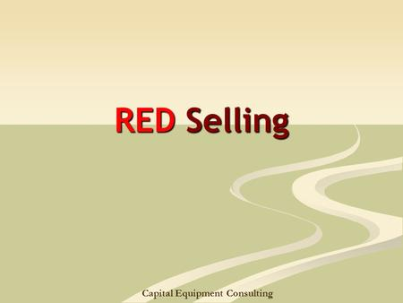 Capital Equipment Consulting RED Selling. Learning – Single loop Problem Solving - developing alternative solutions Implementation Becomes routine Something.