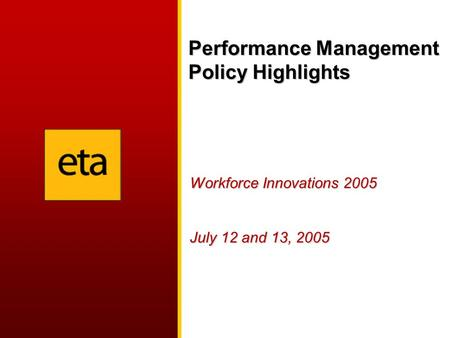 Performance Management Policy Highlights Workforce Innovations 2005 July 12 and 13, 2005.