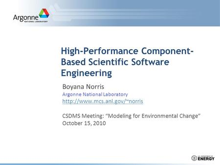 High-Performance Component- Based Scientific Software Engineering Boyana Norris Argonne National Laboratory  CSDMS Meeting: