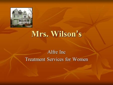 Mrs. Wilson ' s Alfre Inc Treatment Services for Women.