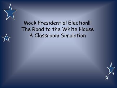Mock Presidential Election!!! The Road to the White House A Classroom Simulation.
