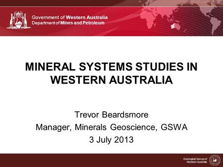Government of Western Australia Department of Mines and Petroleum Geological Survey of Western Australia MINERAL SYSTEMS STUDIES IN WESTERN AUSTRALIA Trevor.