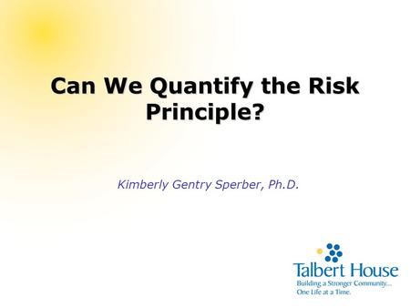 Can We Quantify the Risk Principle? Kimberly Gentry Sperber, Ph.D.