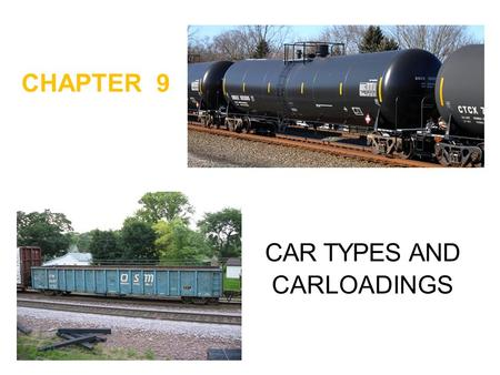 CHAPTER 9 CAR TYPES AND CARLOADINGS. Car Types AAR gives each car a two to four letter designation – mechanical designation Indicates the general design.