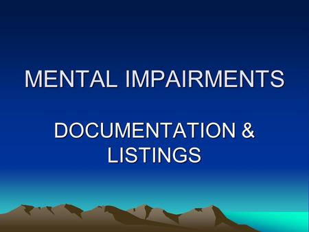 "MENTAL IMPAIRMENTS DOCUMENTATION & LISTINGS. ""In most situations, the clinical diagnoses of a DSM- IV mental disorder are not sufficient to establish."