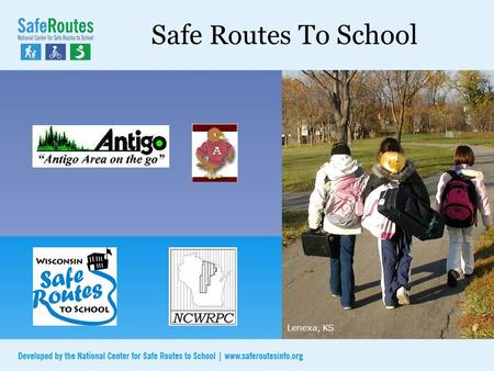 Safe Routes To School Lenexa, KS. Additional Content Added by: City, Unified School Dist, & NCWRPC Why Safe Routes To School? 1.Fewer kids walk and bike.