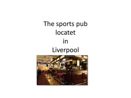 The sports pub locatet in Liverpool. Concept. Our concept is that we want to run delicious traditional english dishes. We use local raw materials to cook.