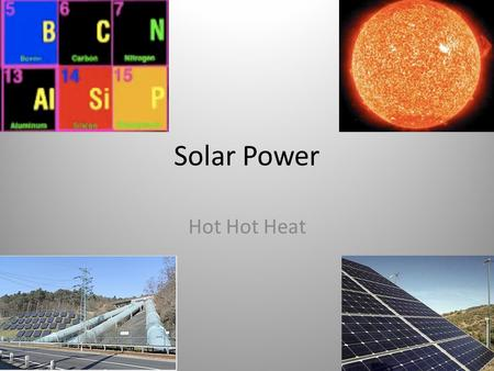 Solar Power Hot Hot Heat. Did you know? Covering just 4% of the Earth's desert area with photovoltaic cells could supply all the world's energy needs.