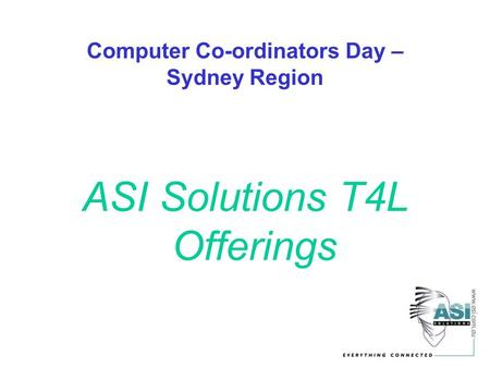 Computer Co-ordinators Day – Sydney Region ASI Solutions T4L Offerings.