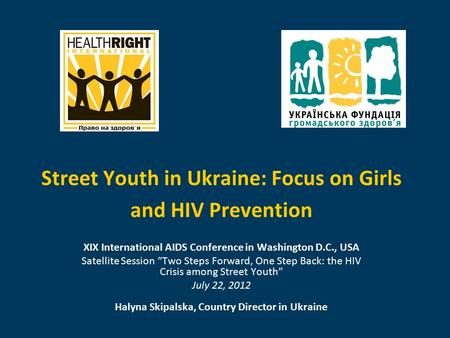 "Street Youth in Ukraine: Focus on Girls and HIV Prevention XIX International AIDS Conference in Washington D.C., USA Satellite Session ""Two Steps Forward,"