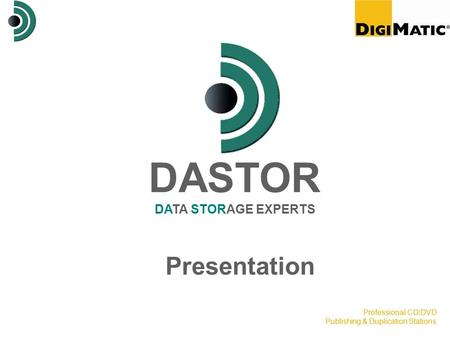 Professional CD/DVD Publishing & Duplication Stations DASTOR DATA STORAGE EXPERTS Presentation.