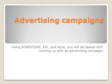 Advertising campaigns Using SOAPSTONE, EPL, and style, you will be tasked with coming up with an advertising campaign.