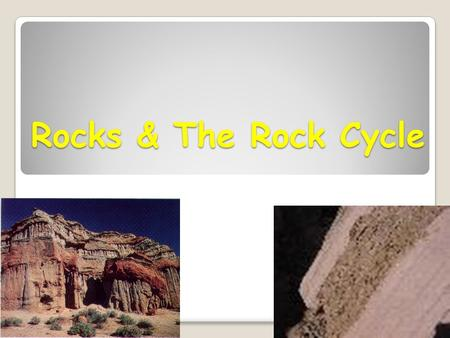 Rocks & The Rock Cycle. Notes The Rock Cycle Notes Rocks - A solid, naturally occurring mineral or mineral-like substance.