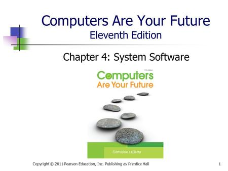 Computers Are Your Future Eleventh Edition Chapter 4: System Software Copyright © 2011 Pearson Education, Inc. Publishing as Prentice Hall1.