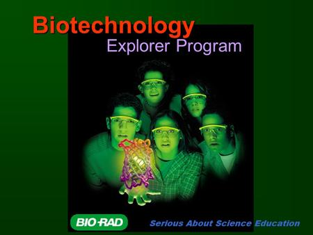 Biotechnology Explorer Program Serious About Science Education.