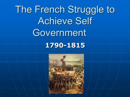 The French Struggle to Achieve Self Government