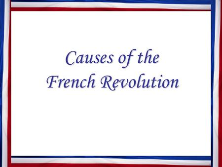 Causes of the French Revolution. What factors led to the French Revolution? I. Absolute Monarchy Louis XVI (1774 - 1792) a. claim to divine right no longer.