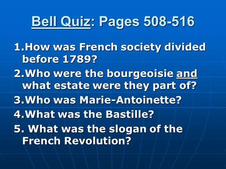 Bell Quiz: Pages 508-516 1.How was French society divided before 1789? 2.Who were the bourgeoisie and what estate were they part of? 3.Who was Marie-Antoinette?