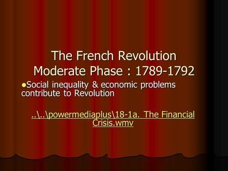 The French Revolution Moderate Phase : 1789-1792 Social inequality & economic problems contribute to Revolution Social inequality & economic problems.
