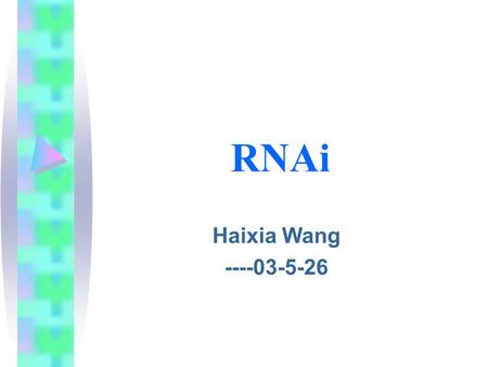 RNAi Haixia Wang ----03-5-26. RNAi--- The mechanism by which double strand RNA specifically suppresses the expression of a gene bearing its complementary.