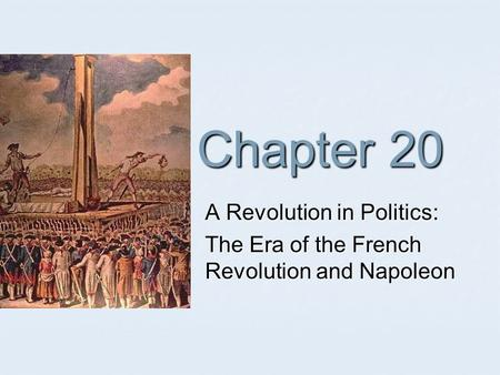 Chapter 20 A Revolution in Politics: The Era <strong>of</strong> the French Revolution and Napoleon.
