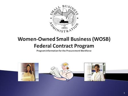 1. 2 Impact of this program Levels the playing field for WOSBs to compete for and win federal contracts Provides procuring agencies a tool to help meet.