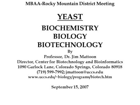 BIOCHEMISTRY BIOLOGY BIOTECHNOLOGY By Professor, Dr. Jim Mattoon Director, Center for Biotechnology and Bioinformatics 1090 Garlock Lane, Colorado Springs,