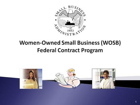 1.  Overview of the WOSB program  Eligibility requirements  Certification  Steps to participate in the program  Steps to compete for WOSB federal.
