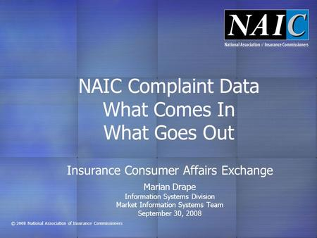 © 2008 National Association of Insurance Commissioners Insurance Consumer Affairs Exchange Marian Drape Information Systems Division Market Information.