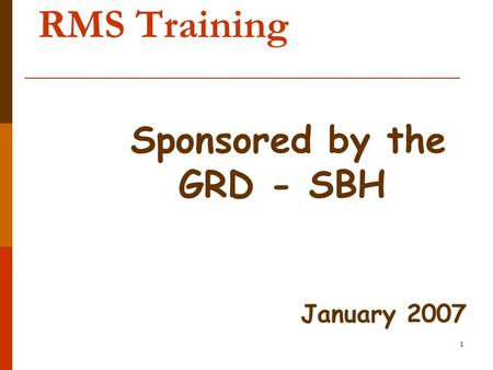 1 RMS Training Sponsored by the GRD - SBH January 2007.