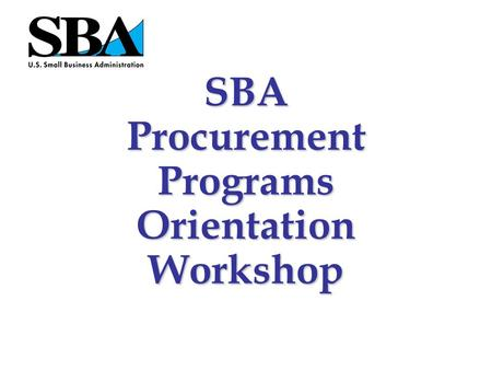 SBA Procurement Programs Orientation Workshop The federal government purchases over $533 Billion in goods and services each year that range from paperclips.
