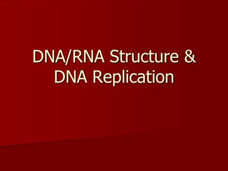 DNA/RNA Structure & DNA Replication. Genes are on Chromosomes Thomas Hunt Morgan Thomas Hunt Morgan –Worked with Drosophila –Demonstrated that genes are.