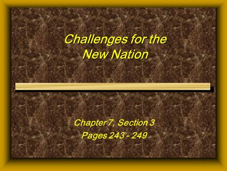 Challenges for the New Nation Chapter 7, Section 3 Pages 243 - 249.
