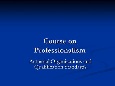 Course on Professionalism Actuarial Organizations and Qualification Standards.