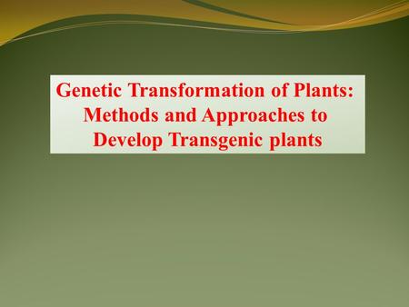 Genetic Transformation of Plants: Methods and Approaches to Develop Transgenic plants.