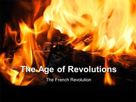 "The Age of Revolutions The <strong>French</strong> Revolution Remember? Louis XV –""The Beloved"" Corrupt morals Overspending, bankrupting his country Not reforming his."